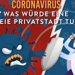 Coronavirus – was würde eine Freie Privatstadt tun?