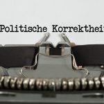 """""""Political Correctness"""" ist Kontrolle, nicht Etikette"""